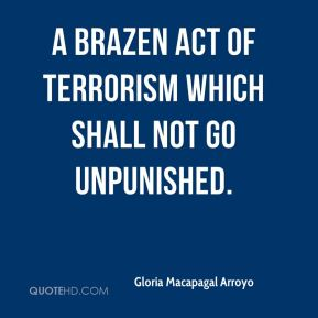 a brazen act of terrorism which shall not go unpunished.
