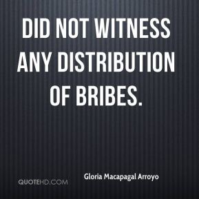 did not witness any distribution of bribes.
