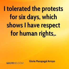 I tolerated the protests for six days, which shows I have respect for human rights.