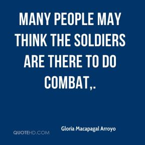 Many people may think the soldiers are there to do combat.