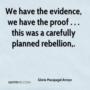 We have the evidence, we have the proof . . . this was a carefully planned rebellion.