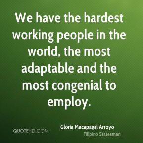We have the hardest working people in the world, the most adaptable and the most congenial to employ.