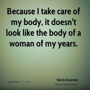 Because I take care of my body, it doesn't look like the body of a woman of my years.