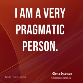 I am a very pragmatic person.