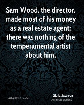 Sam Wood, the director, made most of his money as a real estate agent; there was nothing of the temperamental artist about him.