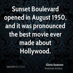 Sunset Boulevard opened in August 1950, and it was pronounced the best movie ever made about Hollywood.