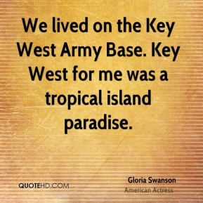 We lived on the Key West Army Base. Key West for me was a tropical island paradise.