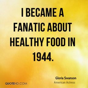 I became a fanatic about healthy food in 1944.