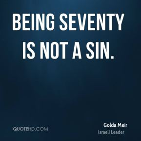 Being seventy is not a sin.