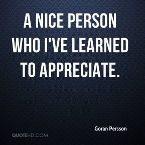 A nice person who I've learned to appreciate.