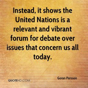 Instead, it shows the United Nations is a relevant and vibrant forum for debate over issues that concern us all today.