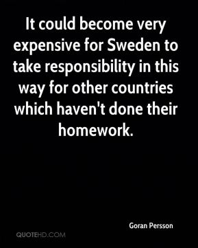 It could become very expensive for Sweden to take responsibility in this way for other countries which haven't done their homework.