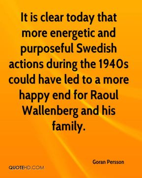 It is clear today that more energetic and purposeful Swedish actions during the 1940s could have led to a more happy end for Raoul Wallenberg and his family.