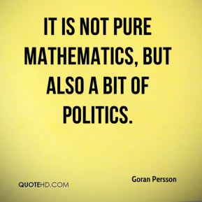 It is not pure mathematics, but also a bit of politics.