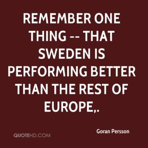Remember one thing -- that Sweden is performing better than the rest of Europe.
