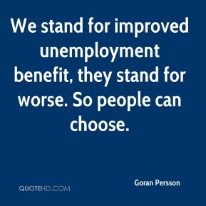 Goran Persson - We stand for improved unemployment benefit, they stand for worse. So people can choose.