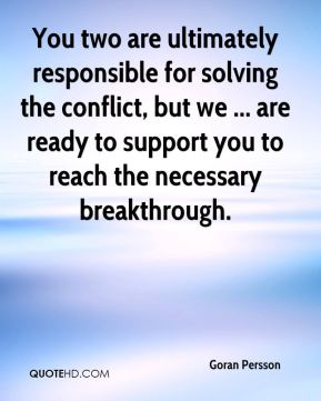 Goran Persson - You two are ultimately responsible for solving the conflict, but we ... are ready to support you to reach the necessary breakthrough.