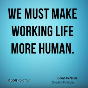 We must make working life more human.