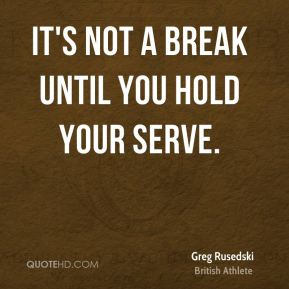 It's not a break until you hold your serve.