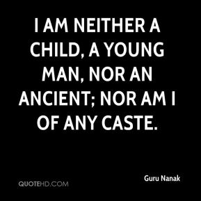 I am neither a child, a young man, nor an ancient; nor am I of any caste.