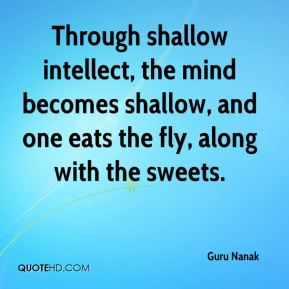 Through shallow intellect, the mind becomes shallow, and one eats the fly, along with the sweets.