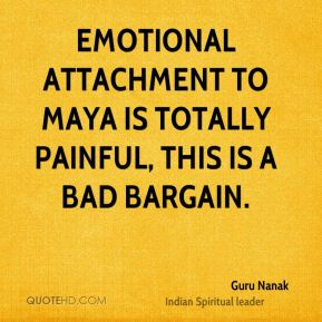 Emotional attachment to Maya is totally painful, this is a bad bargain.