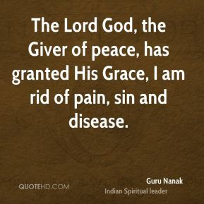 The Lord God, the Giver of peace, has granted His Grace, I am rid of pain, sin and disease.