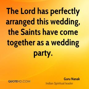 The Lord has perfectly arranged this wedding, the Saints have come together as a wedding party.