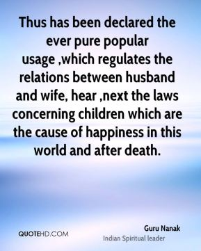 Thus has been declared the ever pure popular usage ,which regulates the relations between husband and wife, hear ,next the laws concerning children which are the cause of happiness in this world and after death.