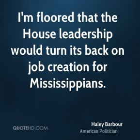 I'm floored that the House leadership would turn its back on job creation for Mississippians.