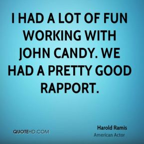 I had a lot of fun working with John Candy. We had a pretty good rapport.