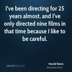 I've been directing for 25 years almost, and I've only directed nine films in that time because I like to be careful.