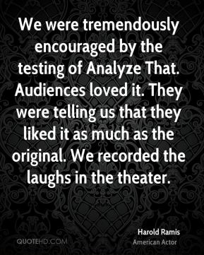 Harold Ramis - We were tremendously encouraged by the testing of Analyze That. Audiences loved it. They were telling us that they liked it as much as the original. We recorded the laughs in the theater.
