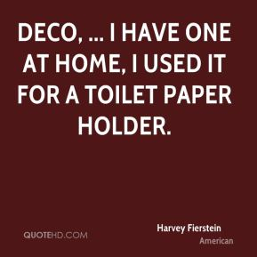 Deco, ... I have one at home, I used it for a toilet paper holder.