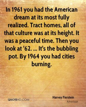 In 1961 you had the American dream at its most fully realized. Tract homes, all of that culture was at its height. It was a peaceful time. Then you look at '62. ... It's the bubbling pot. By 1964 you had cities burning.