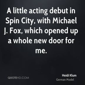A little acting debut in Spin City, with Michael J. Fox, which opened up a whole new door for me.