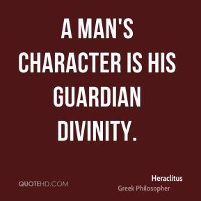 A man's character is his guardian divinity.