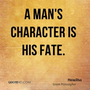 A man's character is his fate.