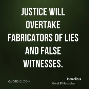 Justice will overtake fabricators of lies and false witnesses.
