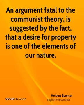 An argument fatal to the communist theory, is suggested by the fact, that a desire for property is one of the elements of our nature.