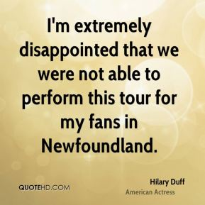 I'm extremely disappointed that we were not able to perform this tour for my fans in Newfoundland.