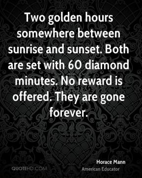 Horace Mann - Two golden hours somewhere between sunrise and sunset. Both are set with 60 diamond minutes. No reward is offered. They are gone forever.