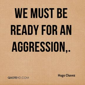 We must be ready for an aggression.