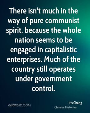 There isn't much in the way of pure communist spirit, because the whole nation seems to be engaged in capitalistic enterprises. Much of the country still operates under government control.