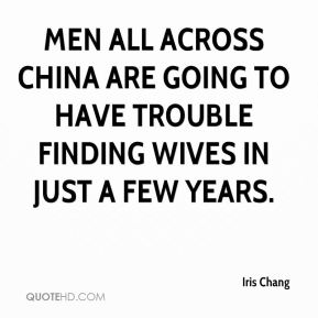 Iris Chang - Men all across China are going to have trouble finding wives in just a few years.