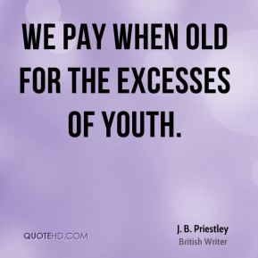 We pay when old for the excesses of youth.