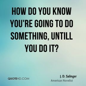 How do you know you're going to do something, untill you do it?