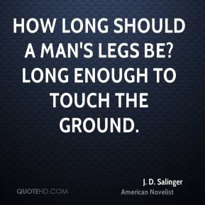 How long should a man's legs be? Long enough to touch the ground.
