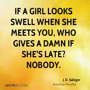 If a girl looks swell when she meets you, who gives a damn if she's late? Nobody.