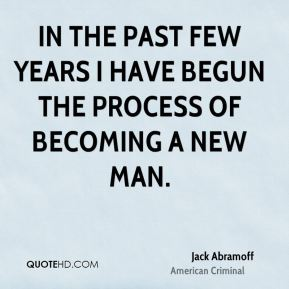 In the past few years I have begun the process of becoming a new man.